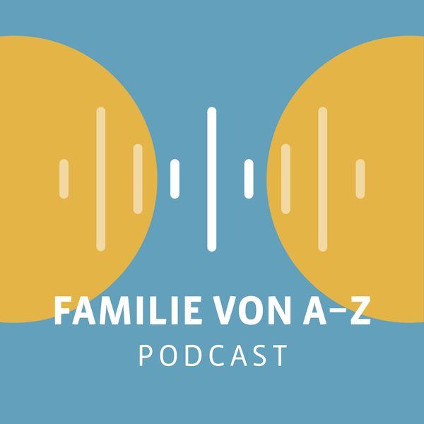 Podcast - Familie von A bis Z