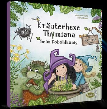 Kräuterhexe Thymiana: Eine duftende Hexengeschichte mit vielen Kräuterrezepten